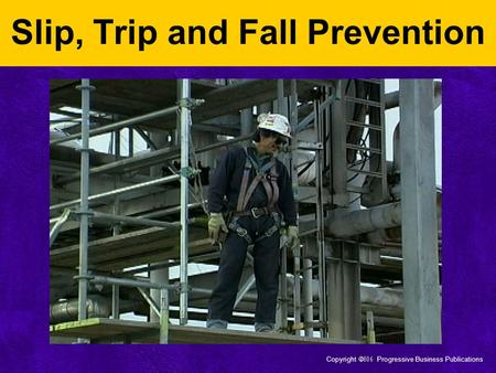Copyright  Progressive Business Publications Slip, Trip and Fall Prevention.