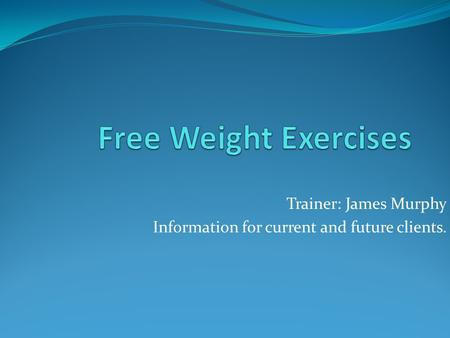Trainer: James Murphy Information for current and future clients.
