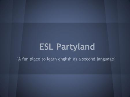 ESL Partyland A fun place to learn english as a second language
