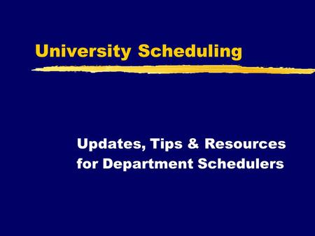 University Scheduling Updates, Tips & Resources for Department Schedulers.