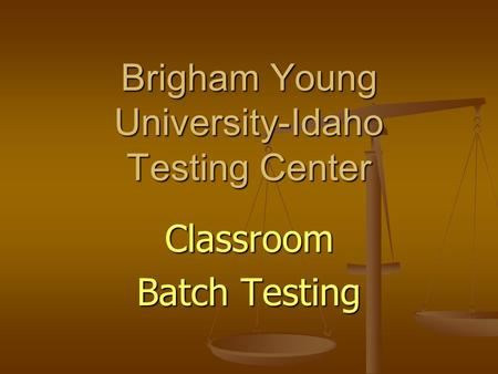 Classroom Batch Testing Brigham Young University-Idaho Testing Center.