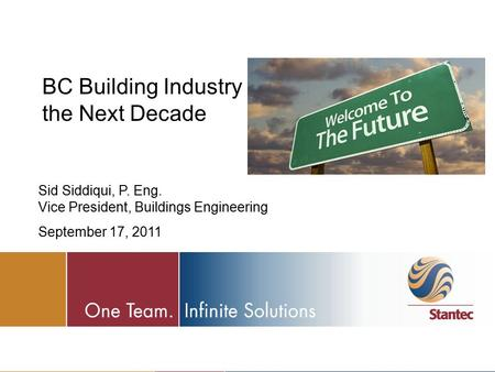BC Building Industry in the Next Decade Sid Siddiqui, P. Eng. Vice President, Buildings Engineering September 17, 2011.