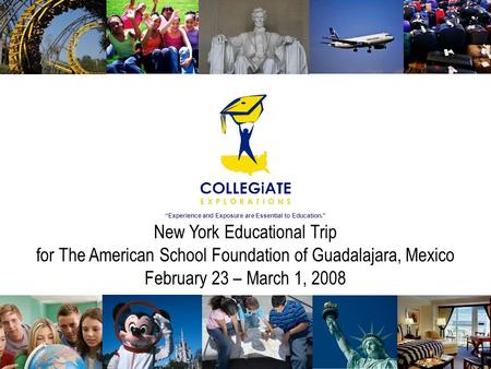 """Experience and Exposure are Essential to Education."" New York Educational Trip for The American School Foundation of Guadalajara, Mexico February 23 –"
