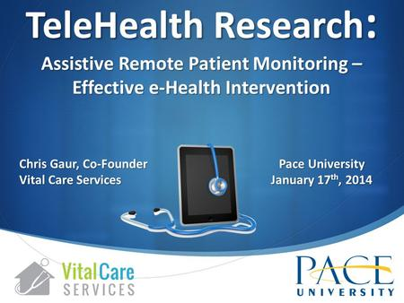 Chris Gaur, Co-Founder Vital Care Services TeleHealth Research : Assistive Remote Patient Monitoring – Effective e-Health Intervention Pace University.