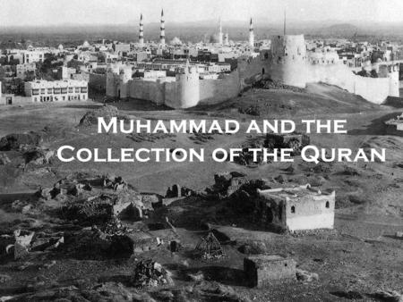 Muhammad and the Collection of the Quran. Life of Muhammad - Periodization 1.Preparation for Prophecy: 1.Childhood: preparation for prophecy 2.Merchant.