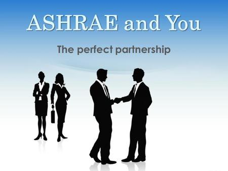 ASHRAE and You The perfect partnership. Who is ASHRAE? ≈54,000 members in more than 130 countries 176 chapters in 14 regions 31 member board – One director.