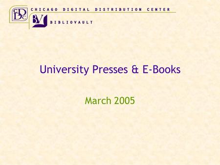 University Presses & E-Books March 2005. University Presses & E-Books  Goals  Concerns  Potential value of online book programs  Current involvement.
