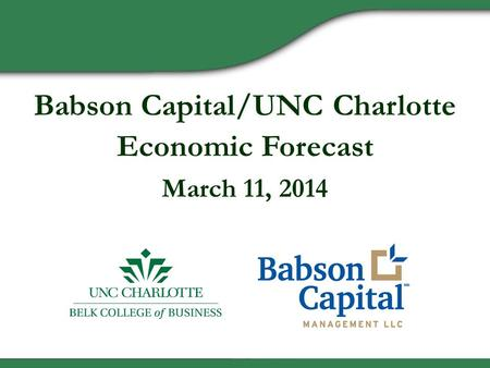 Babson Capital/UNC Charlotte Economic Forecast March 11, 2014.