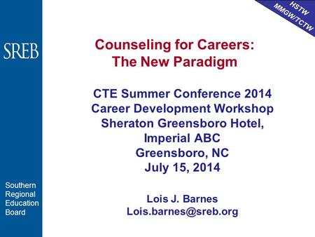 HSTW MMGW/TCTW Southern Regional Education Board Counseling for Careers: The New Paradigm CTE Summer Conference 2014 Career Development Workshop Sheraton.