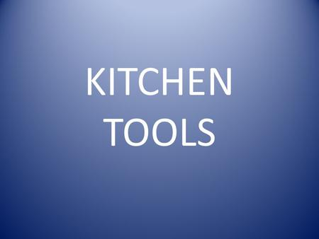KITCHEN TOOLS.