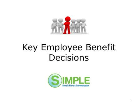 Key Employee Benefit Decisions 1. The single most important decision. RFP for broker, not product. Products are a commodity. The Selection of an Employee.