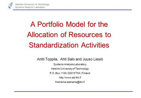 Helsinki University of Technology Systems Analysis Laboratory A Portfolio Model for the Allocation of Resources to Standardization Activities Antti Toppila,