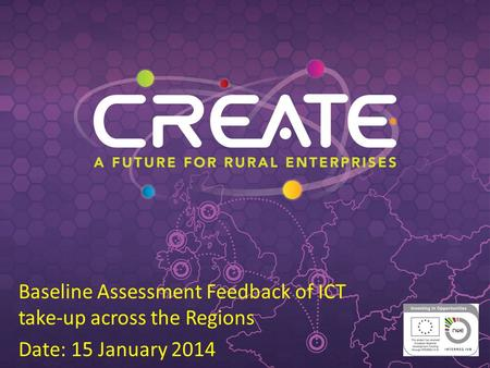 Baseline Assessment Feedback of ICT take-up across the Regions Date: 15 January 2014.