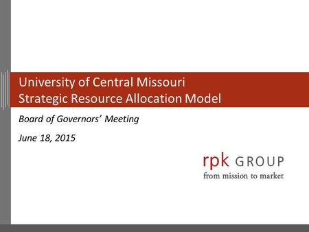 University of Central Missouri Strategic Resource Allocation Model Board of Governors' Meeting June 18, 2015.