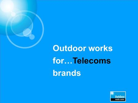 "Outdoor works for…Telecoms brands. Source: TGI 2013/CBS Top Indexing Lifestyle statements (DA/TA) Heavy OOH Definitely / Tend to agree with…. "" I couldn't."