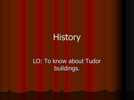 LO: To know about Tudor buildings.