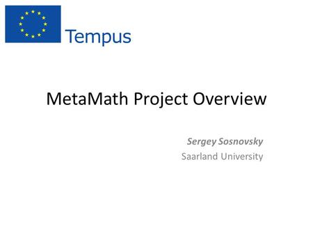 MetaMath Project Overview Sergey Sosnovsky Saarland University.
