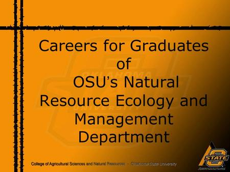Careers for Graduates of OSU ' s Natural Resource Ecology and Management Department.