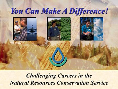 You Can Make A Difference! Challenging Careers in the <strong>Natural</strong> <strong>Resources</strong> <strong>Conservation</strong> Service.