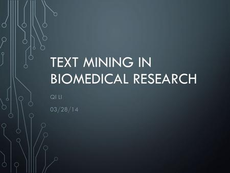 TEXT MINING IN BIOMEDICAL RESEARCH QI LI 03/28/14.