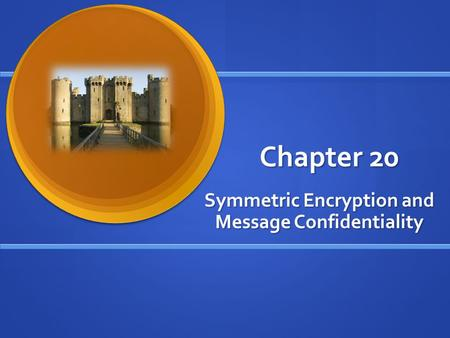 Chapter 20 Symmetric Encryption and Message Confidentiality.