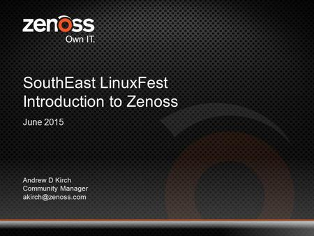 1 © 2014 All Rights Reserved SouthEast LinuxFest Introduction to Zenoss June 2015 Andrew D Kirch Community Manager