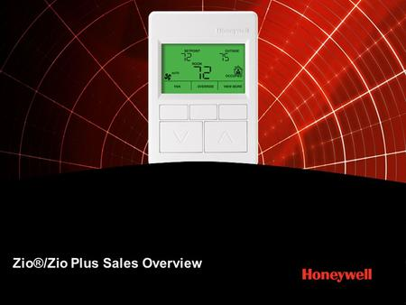 Zio®/Zio Plus Sales Overview. 2HONEYWELL - CONFIDENTIAL2 Zio® / Zio Plus LCD Wall Module Feature Brief Used with Spyder® with Sylk® controller Two-wire.