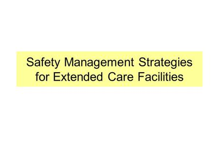 Safety Management Strategies for Extended Care Facilities.