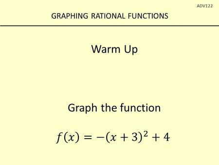 GRAPHING RATIONAL FUNCTIONS ADV122. GRAPHING RATIONAL FUNCTIONS ADV122 We have graphed several functions, now we are adding one more to the list! Graphing.
