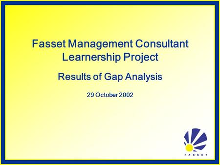 Fasset Management Consultant Learnership Project Results of Gap Analysis 29 October 2002.