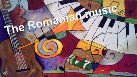 The Romanian music probably comes from Daci, an Indo-European people, by the Byzantines, Slavs and finally by the Turks. The first songs related to.