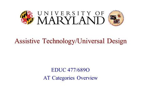 Assistive Technology/Universal Design EDUC 477/689O AT Categories Overview.
