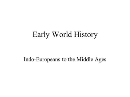 Indo-Europeans to the Middle Ages