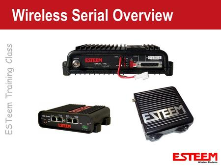 ESTeem Training Class Wireless Serial Overview. Serial Over Broadband Serial Interface on 195E products Serial Data Transferred Over Ethernet System –