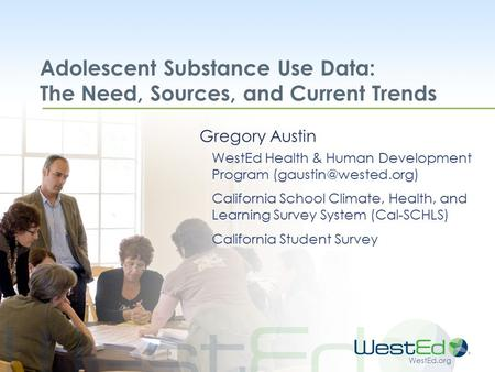 WestEd.org Adolescent Substance Use Data: The Need, Sources, and Current Trends Gregory Austin WestEd Health & Human Development Program