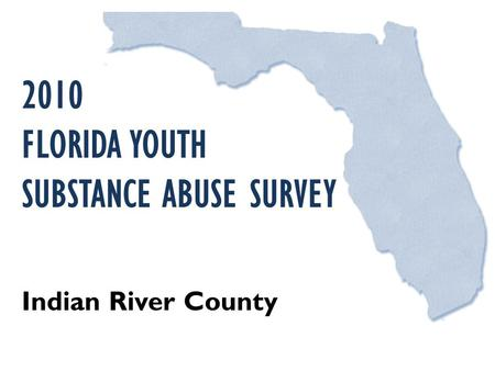 2010 FLORIDA YOUTH SUBSTANCE ABUSE SURVEY Indian River County.