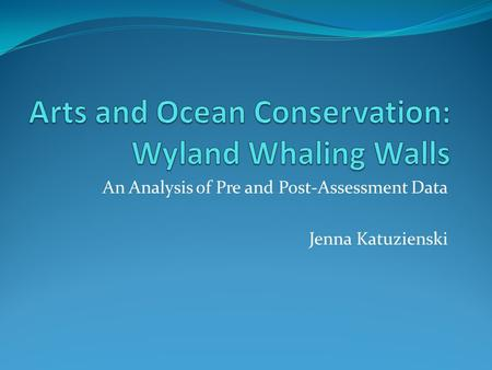 An Analysis of Pre and Post-Assessment Data Jenna Katuzienski.