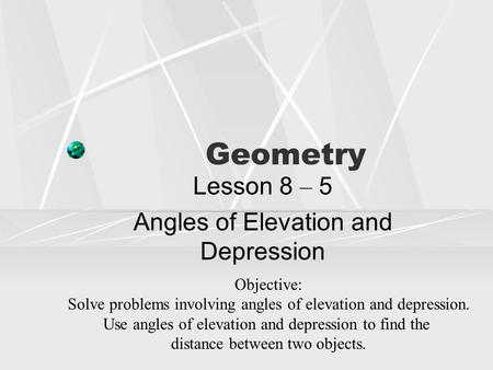 Lesson 8 – 5 Angles of Elevation and Depression