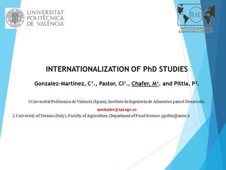 INTERNATIONALIZATION OF PhD STUDIES Gonzalez-Martinez, C 1., Pastor, Cl 1., Chafer, M 1. and Pittia, P 2. 1Universitat Politecnica de Valencia (Spain),