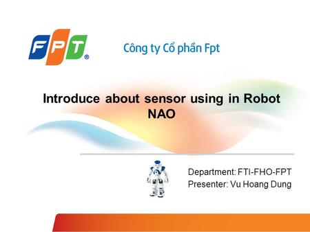 Introduce about sensor using in Robot NAO Department: FTI-FHO-FPT Presenter: Vu Hoang Dung.