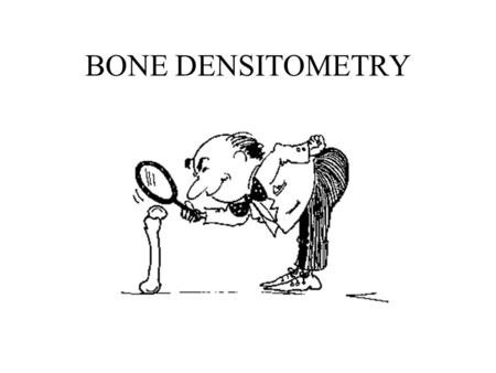 BONE DENSITOMETRY. THE ART AND SCIENCE OF MEASURING THE BONE MINERAL CONTENT AND DENSITY OF SPECIFIC SKELETAL SITES OR THE WHOLE BODY.