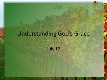 "Understanding God's Grace July 12. Think About It What are some situations when children cry ""Not fair""? What about adults? When do we declare, ""Not fair""?"