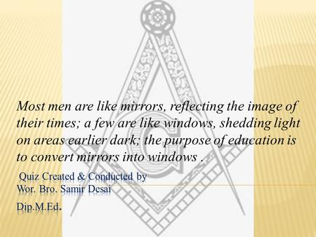 Most men are like mirrors, reflecting the image of their times; a few are like windows, shedding light on areas earlier dark; the purpose of education.