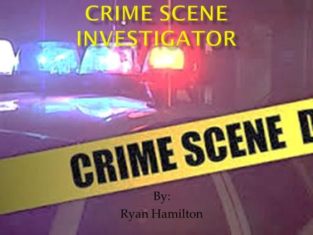 By: Ryan Hamilton.  Criminalist supervise, evaluate, investigate, and analyze crime scenes  Investigate all types of crime scenes  Robbery, murder,