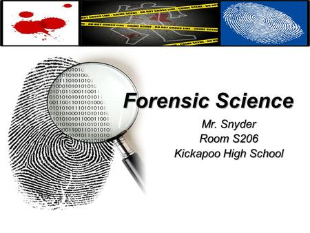 Forensic Science Mr. Snyder Room S206 Kickapoo High School.