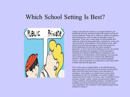 Which School Setting Is Best? Today's educational system is no longer limited to just traditional schools, teaching traditional subjects using old school.