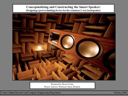 Conceptualizing and Constructing the Smart Speaker: Designing a power-limiting device for the common 2-way loudspeaker. Presented by Ryan Gwinn. Project.