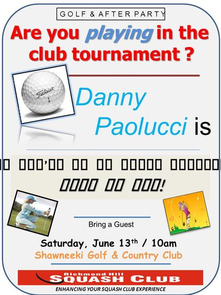 Are you playing in the club tournament ? c Are you playing in the club tournament ? c ENHANCING YOUR SQUASH CLUB EXPERIENCE  Danny Paolucci is Saturday,