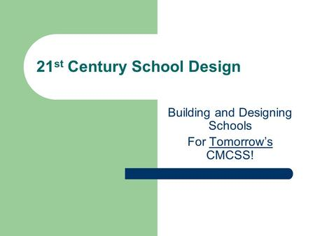 21 st Century School Design Building and Designing Schools For Tomorrow's CMCSS!