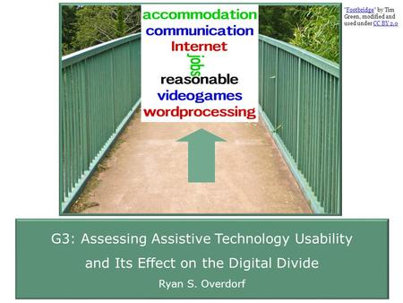 G3: Assessing Assistive Technology Usability and Its Effect on the Digital Divide Ryan S. Overdorf Footbridge by TimFootbridge Green, modified and used.